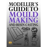 Modellers Guide to Mould Making & Resin Casting
